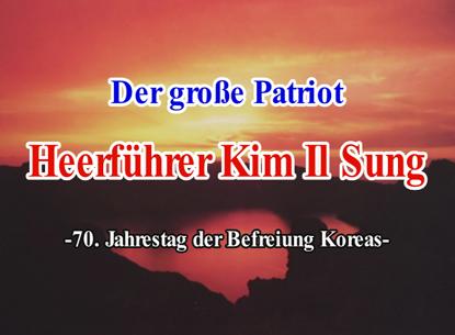 150731 - SK - Der große Patriot - Heerführer KIM IL SUNG - 70. Jahrestag der Befreiung - 01