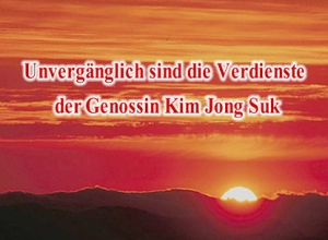 150920 - SK - Unvergänglich sind die Verdienste der Genossin Kim Jong Suk - 01
